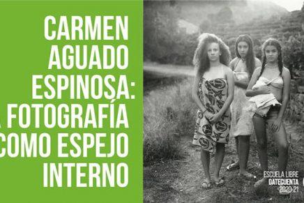 Carmen Aguado Espinosa: la fotografía como espejo interno a través del visionado de su obra